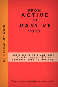 GOING FROM ACTIVE TO PASSIVE VOICE - Dermot McGrath